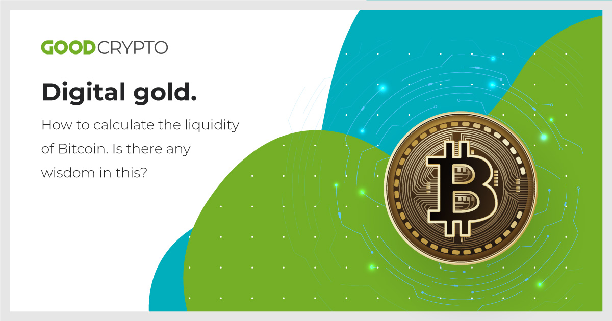Digital gold. How to calculate the liquidity of Bitcoin