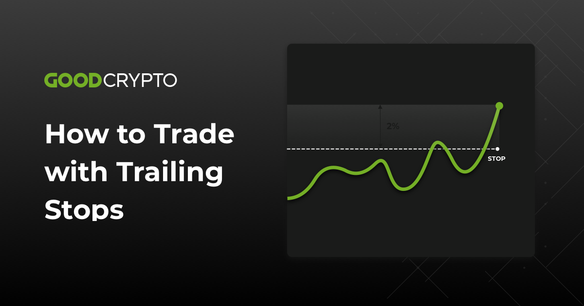 Trailing Stop Order: a definitive guide by Good Crypto app